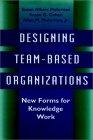 Designing Team-Based Organizations by Susan Albers Mohrman, Susan G. Cohen, Allan M. Mohrman