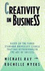Creativity in Business by Michael Ray, Rochelle Myers