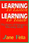 Learning to Listen, Learning to Teach by Jane Kathryn Vella