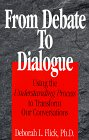 From Debate to Dialogue by Deborah L. Flick