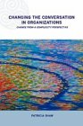 Changing Conversations in Organizations by Patricia Shaw