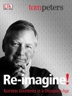 Re-imagine! by Tom Peters