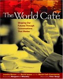 The World Café by David Isaacs, Juanita Brown, Margaret J. Wheatley