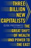 Three Billion New Capitalists by Clyde Prestowitz