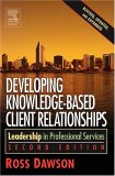 Developing Knowledge-Based Client Relationships 2ed by Ross Dawson